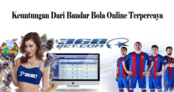 Keuntungan Dari Bandar Bola Online Terpercaya