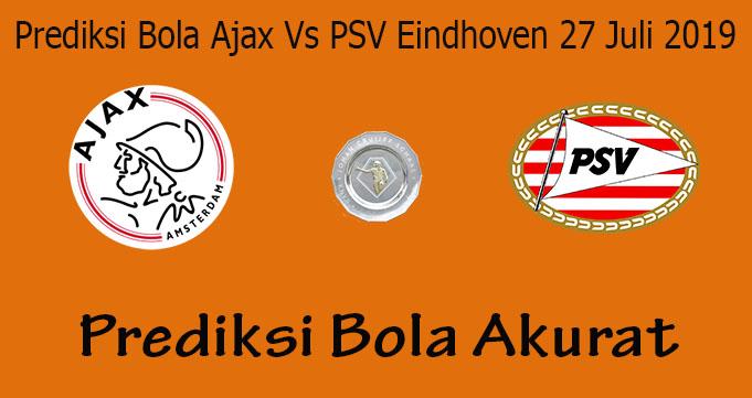 Prediksi Bola Ajax Vs PSV Eindhoven 27 Juli 2019