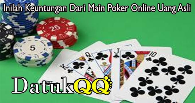 Inilah Keuntungan Dari Main Poker Online Uang Asli