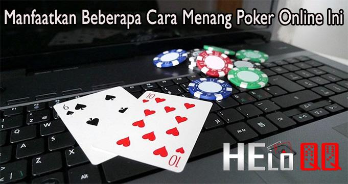 Manfaatkan Beberapa Cara Menang Poker Online Ini