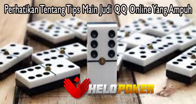 Perhatikan Tentang Tips Main Judi QQ Online Yang Ampuh